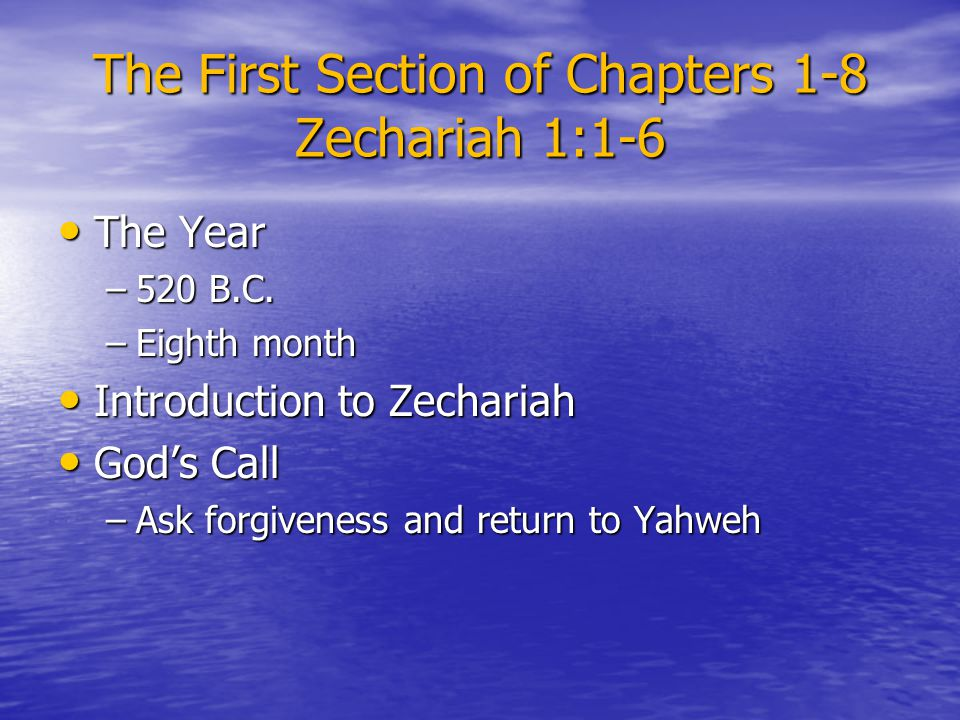 The First Section of Chapters 1-8 Zechariah 1:1-6 The Year The Year –520 B.C. –Eighth month Introduction to Zechariah Introduction to Zechariah God's