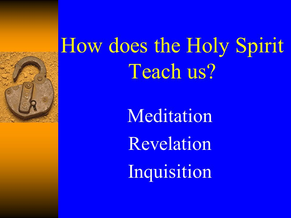 How does the Holy Spirit Teach us? Meditation Revelation Inquisition