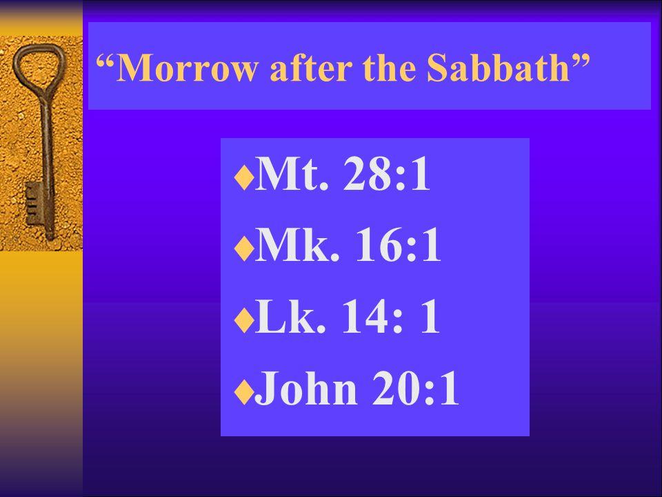 Morrow after the Sabbath  Mt. 28:1  Mk. 16:1  Lk. 14: 1  John 20:1