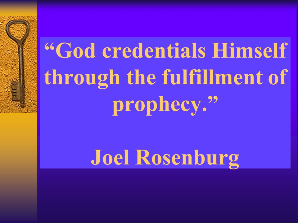 God credentials Himself through the fulfillment of prophecy. Joel Rosenburg