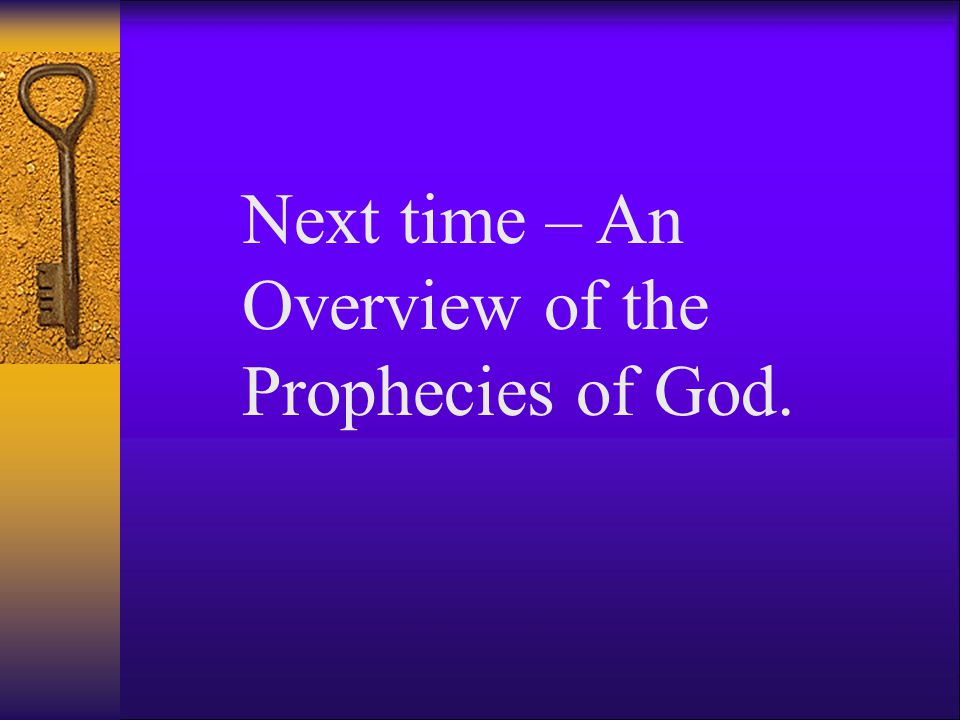 Next time – An Overview of the Prophecies of God.