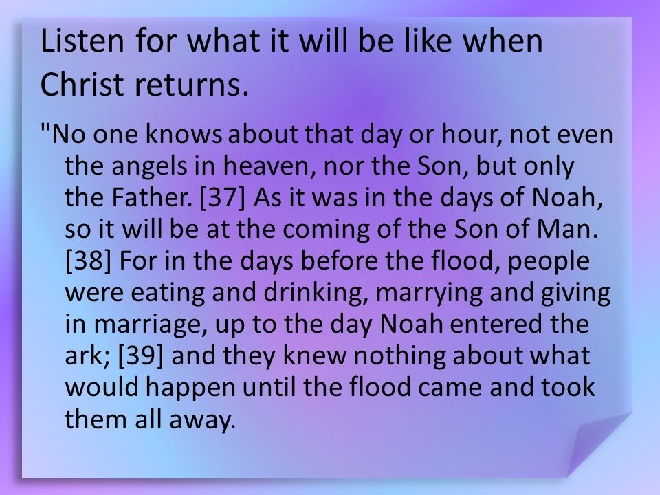 Listen for what it will be like when Christ returns.
