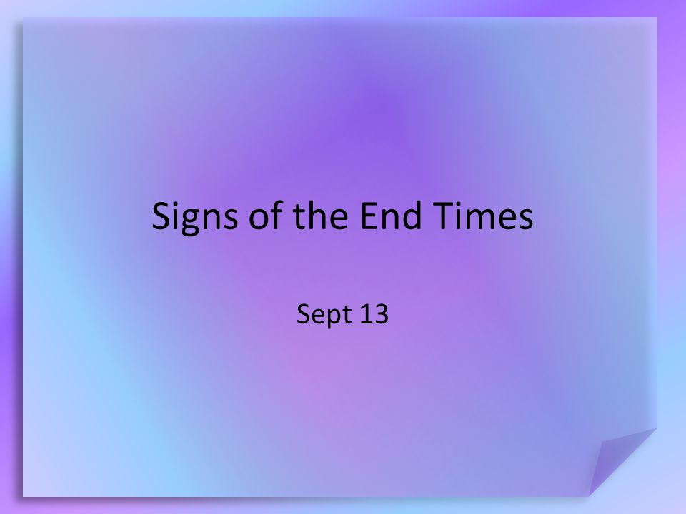 Signs of the End Times Sept 13