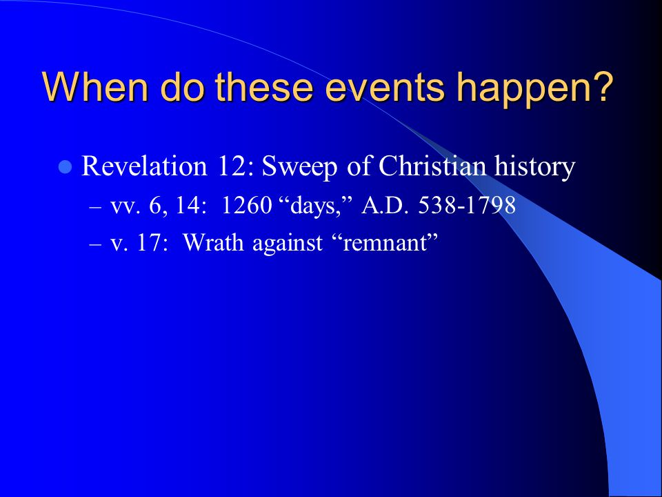 When do these events happen. Revelation 12: Sweep of Christian history – vv.