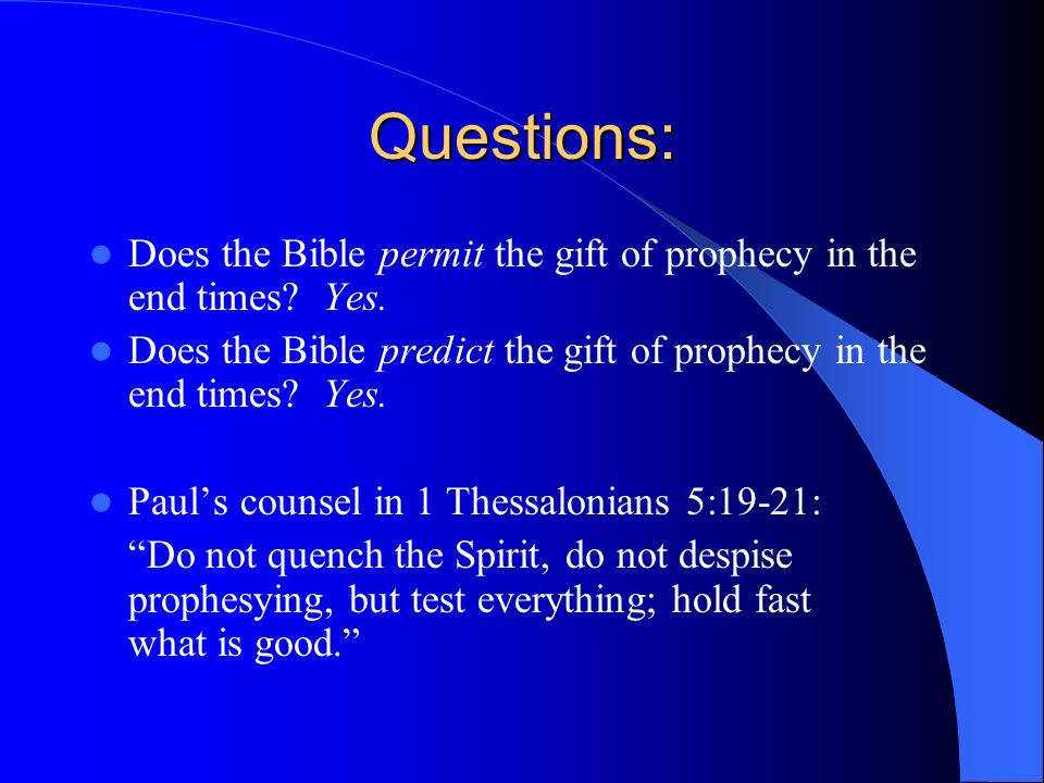 Questions: Does the Bible permit the gift of prophecy in the end times.