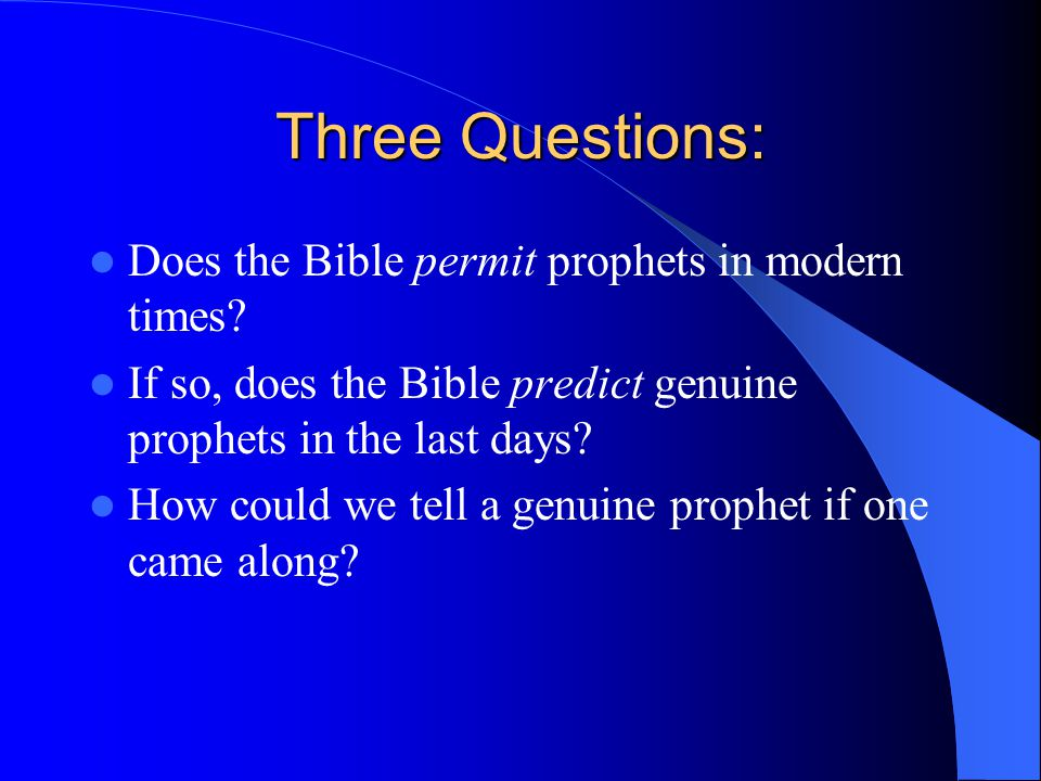 Three Questions: Does the Bible permit prophets in modern times.