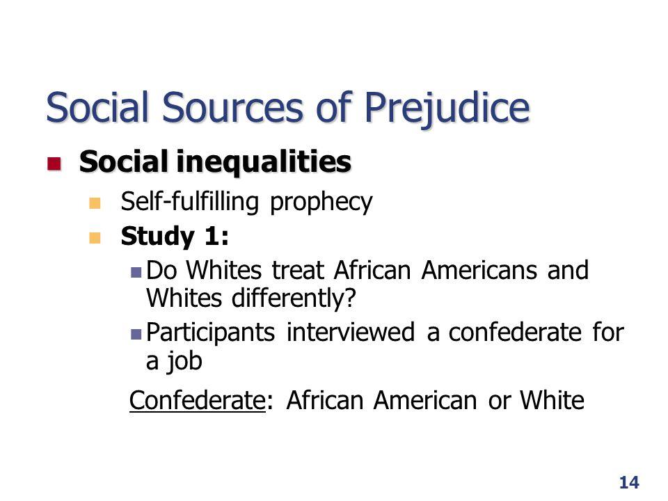 15 Social Sources of Prejudice Social inequalities Social inequalities Self-fulfilling prophecy Results: Study 1 Interview length: AA < W Distance: AA > W Eye contact: AA < W Speech dysfluencies: AA > W