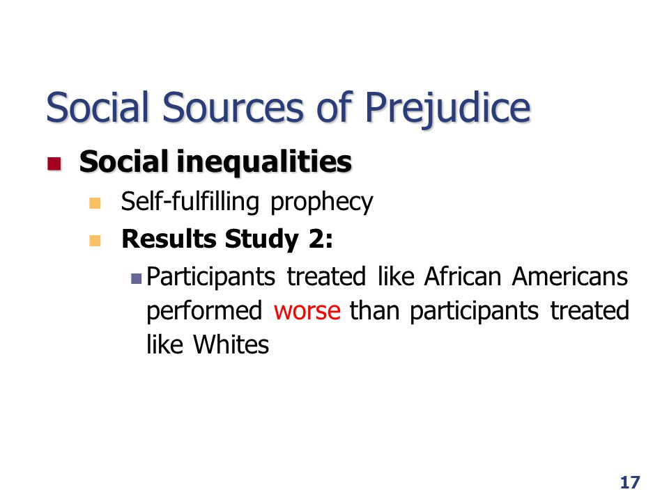 17 Social Sources of Prejudice Social inequalities Social inequalities Self-fulfilling prophecy Results Study 2: Participants treated like African Ame