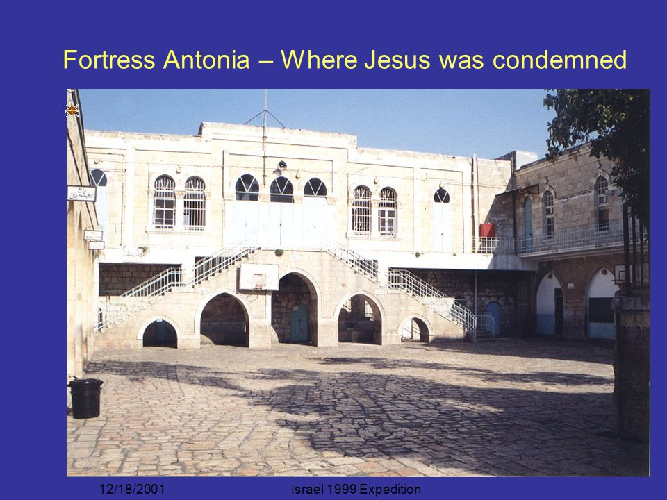 12/18/2001Israel 1999 Expedition Fortress Antonia – Where Jesus was condemned