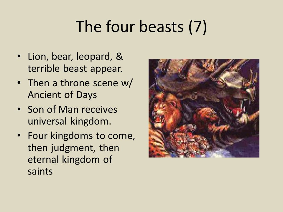 The four beasts (7) Lion, bear, leopard, & terrible beast appear.