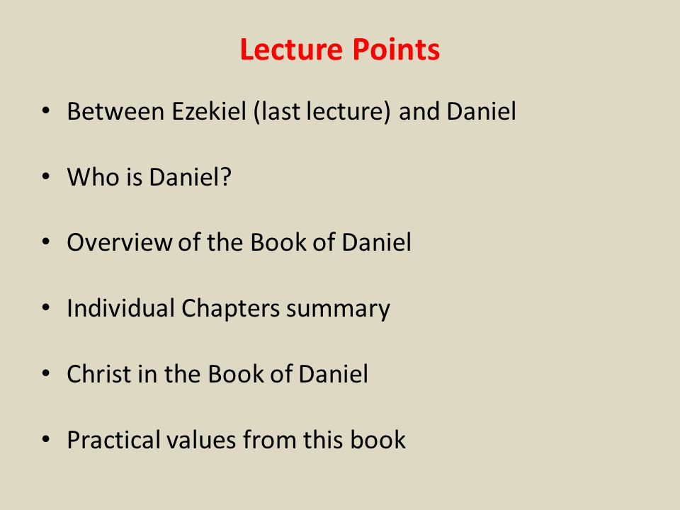Lecture Points Between Ezekiel (last lecture) and Daniel Who is Daniel.
