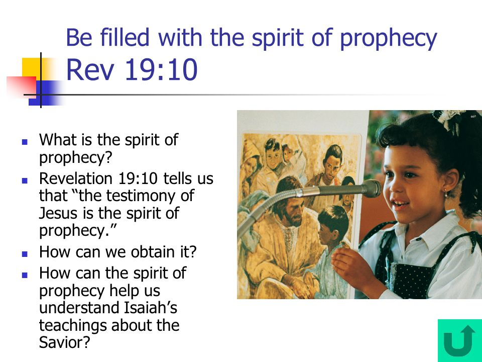 """Be filled with the spirit of prophecy Rev 19:10 What is the spirit of prophecy? Revelation 19:10 tells us that """"the testimony of Jesus is the spirit o"""