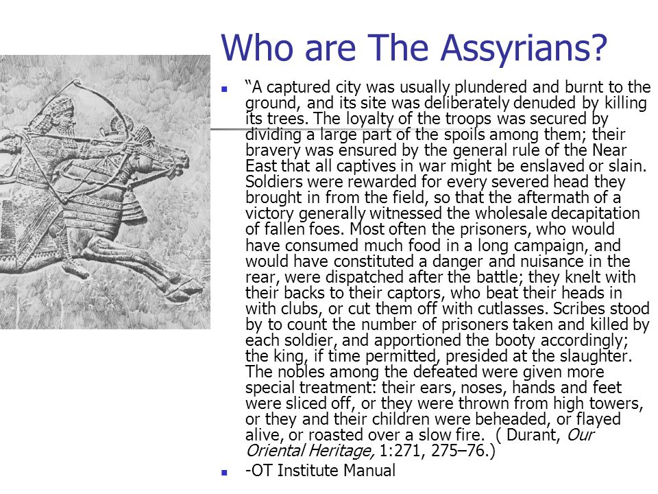 """Who are The Assyrians? """"A captured city was usually plundered and burnt to the ground, and its site was deliberately denuded by killing its trees. The"""