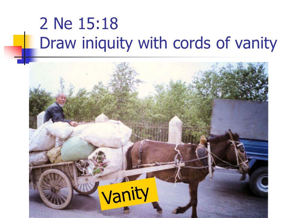2 Ne 15:18 Draw iniquity with cords of vanity Vanity