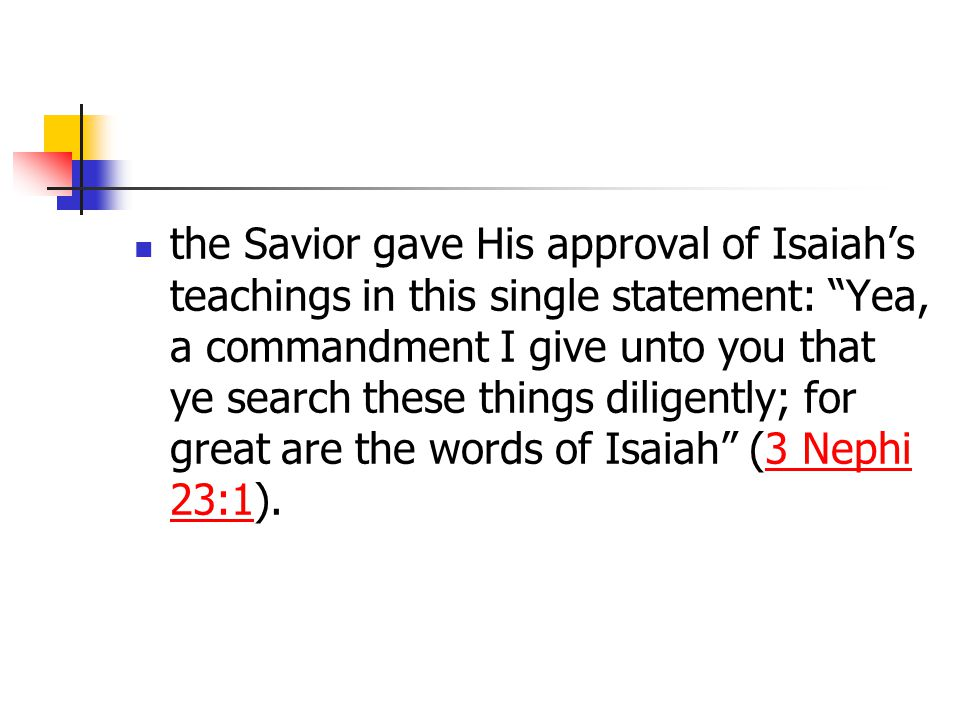 """the Savior gave His approval of Isaiah's teachings in this single statement: """"Yea, a commandment I give unto you that ye search these things diligentl"""