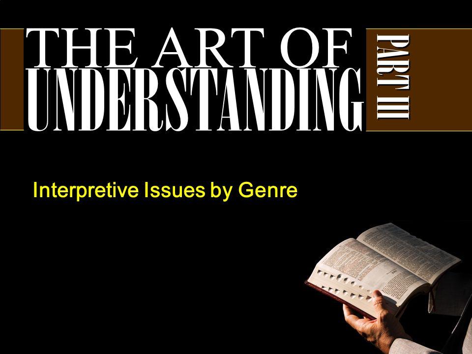 THE ART OF UNDERSTANDING PART III Interpretive Issues by Genre