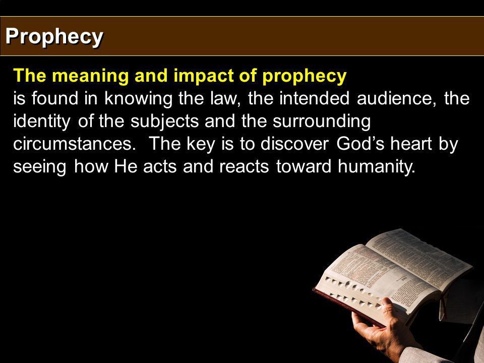 The meaning and impact of prophecy is found in knowing the law, the intended audience, the identity of the subjects and the surrounding circumstances.