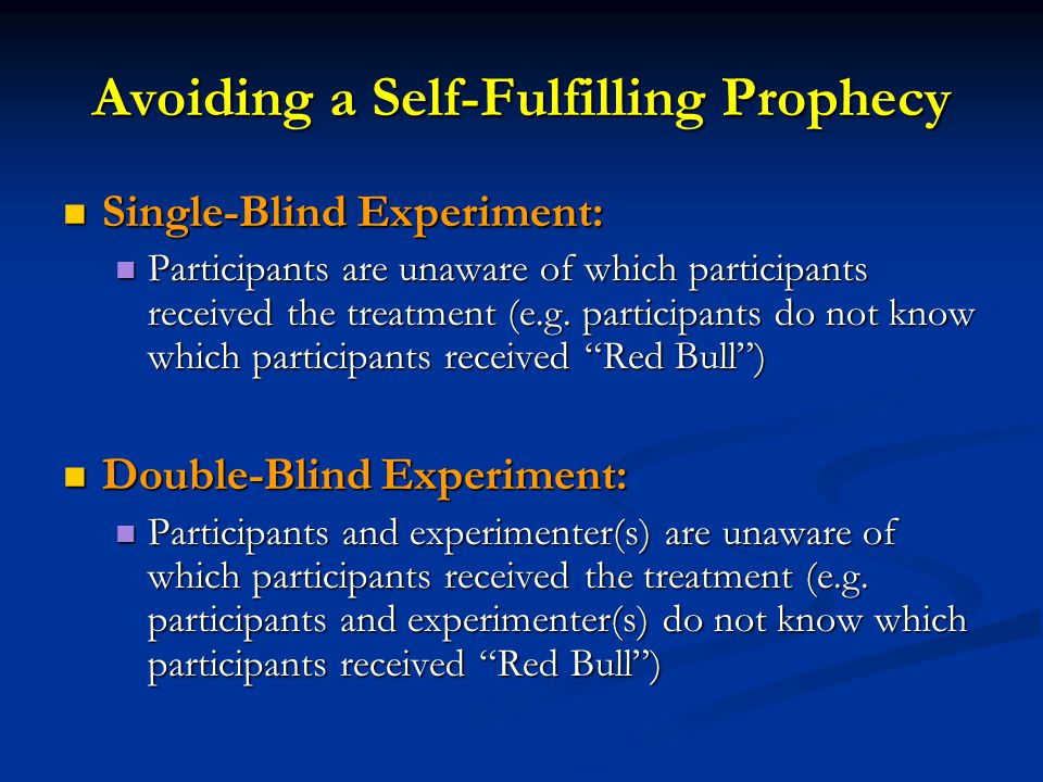 Avoiding a Self-Fulfilling Prophecy In what way do single-blind and In what way do single-blind and double-blind experiments help avoid self-fulfilling prophecies on behalf of the experimenter and participants?