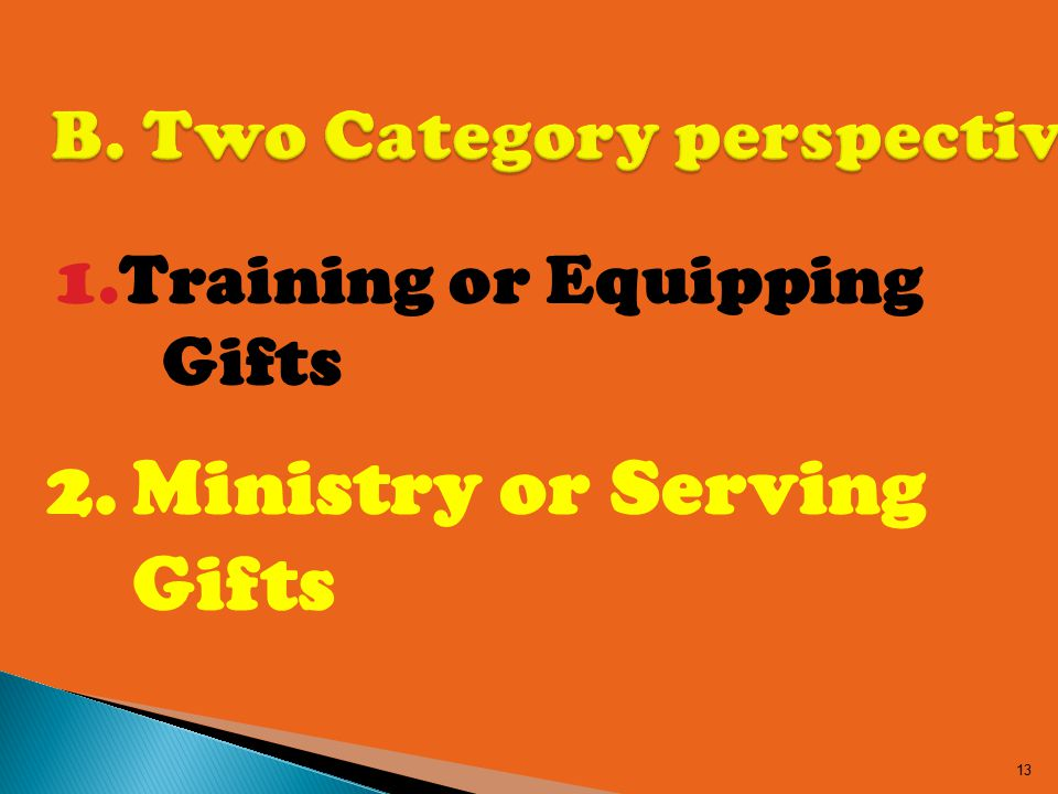 1.Training or Equipping Gifts 13 2.Ministry or Serving Gifts