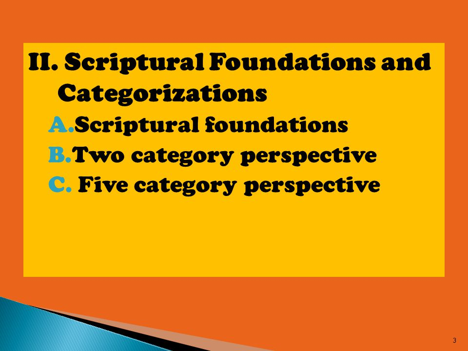 II. Scriptural Foundations and Categorizations A.Scriptural foundations B.Two category perspective C. Five category perspective 3