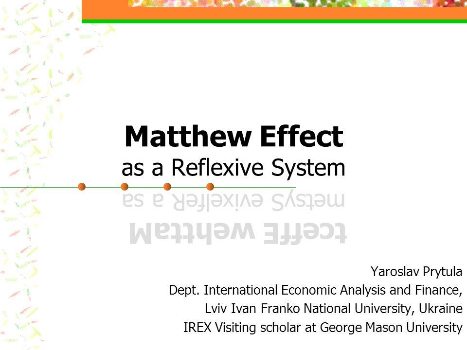 Matthew Effect as a Reflexive System Yaroslav Prytula Dept.