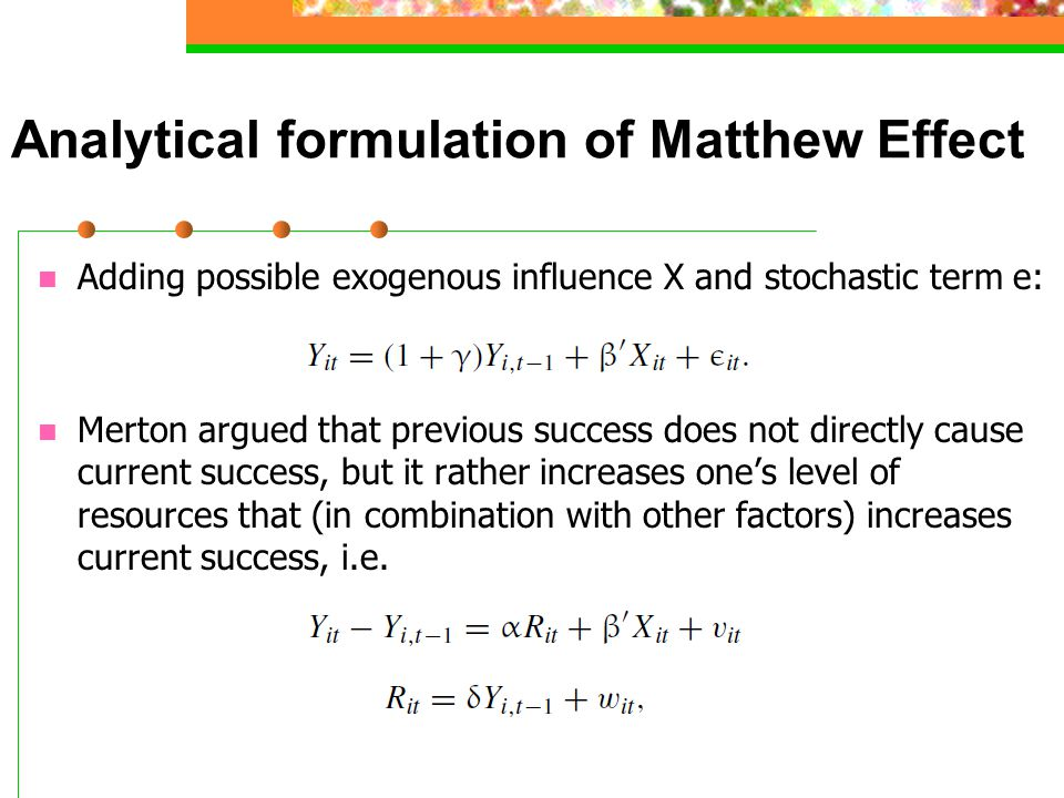 Analytical formulation of Matthew Effect Adding possible exogenous influence X and stochastic term e: Merton argued that previous success does not dir