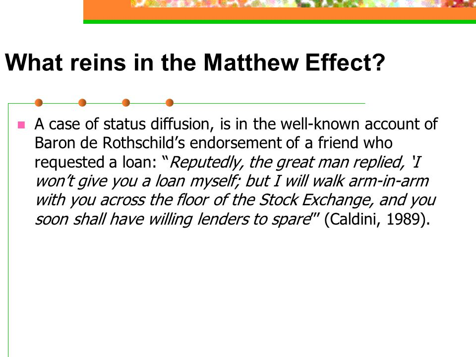 What reins in the Matthew Effect? A case of status diffusion, is in the well-known account of Baron de Rothschild's endorsement of a friend who reques