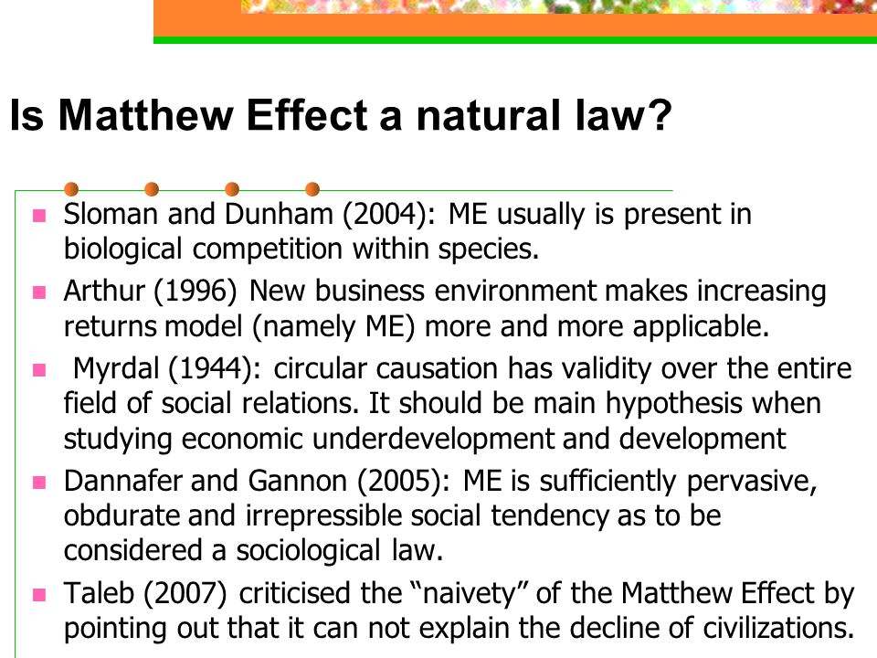Is Matthew Effect a natural law? Sloman and Dunham (2004): ME usually is present in biological competition within species. Arthur (1996) New business