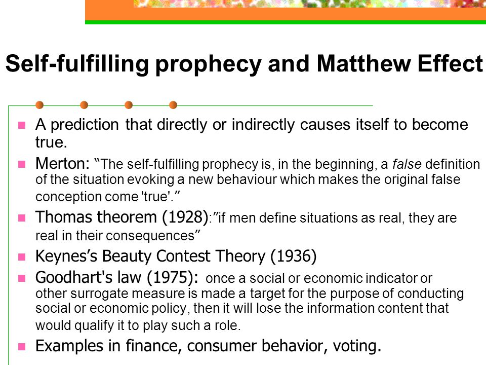 Self-fulfilling prophecy and Matthew Effect A prediction that directly or indirectly causes itself to become true.