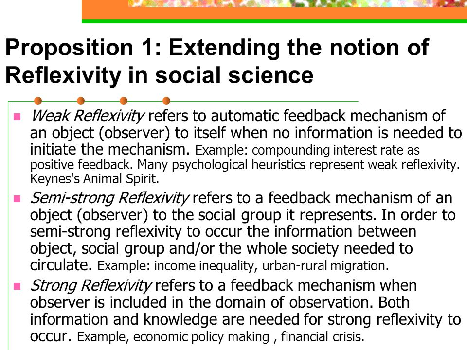 Proposition 1: Extending the notion of Reflexivity in social science Weak Reflexivity refers to automatic feedback mechanism of an object (observer) t
