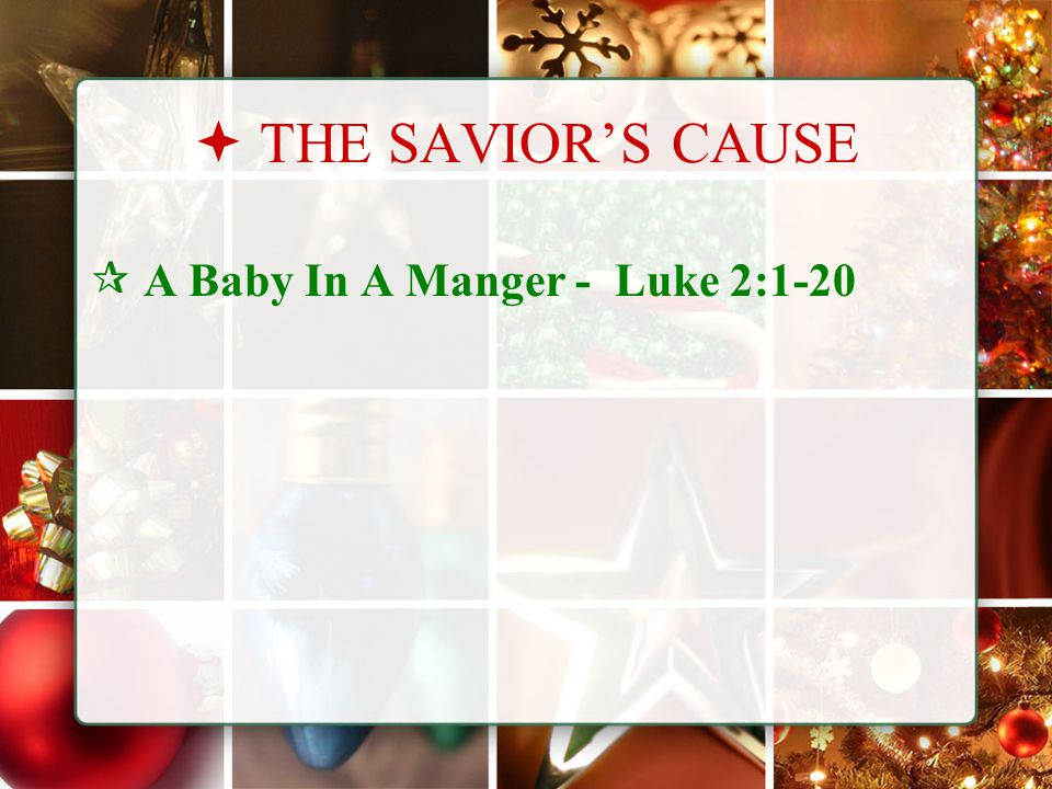  THE SAVIOR'S CAUSE  A Baby In A Manger - Luke 2:1-20