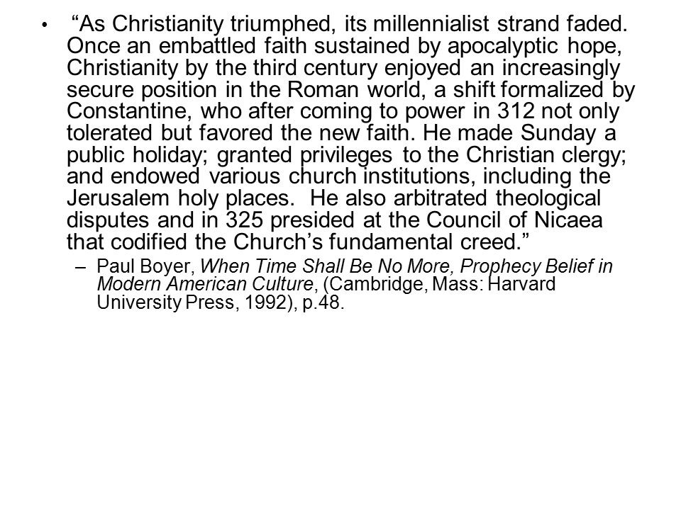 As Christianity triumphed, its millennialist strand faded.