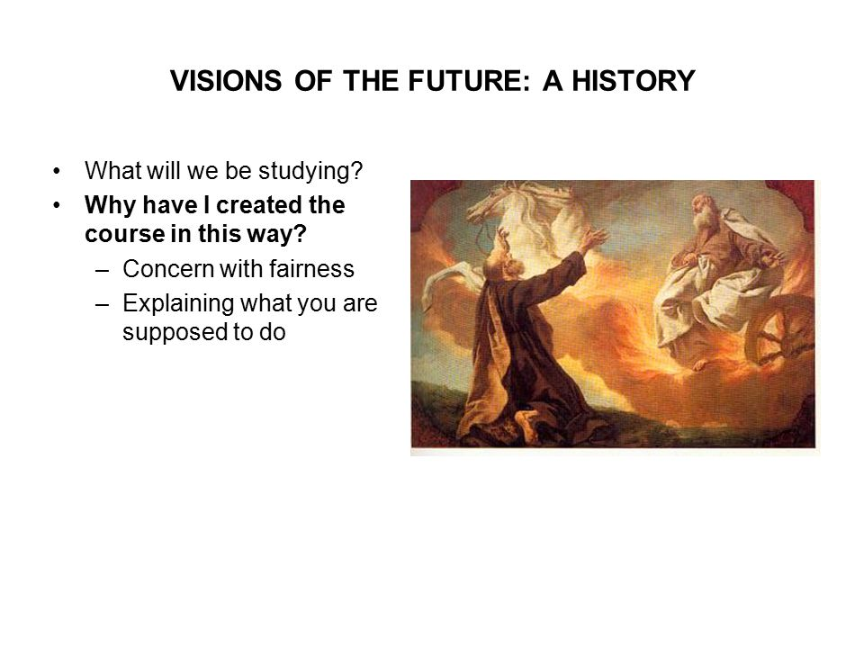 VISIONS OF THE FUTURE: A HISTORY What will we be studying.