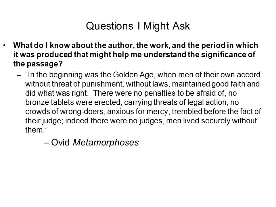 Questions I Might Ask What do I know about the author, the work, and the period in which it was produced that might help me understand the significance of the passage.
