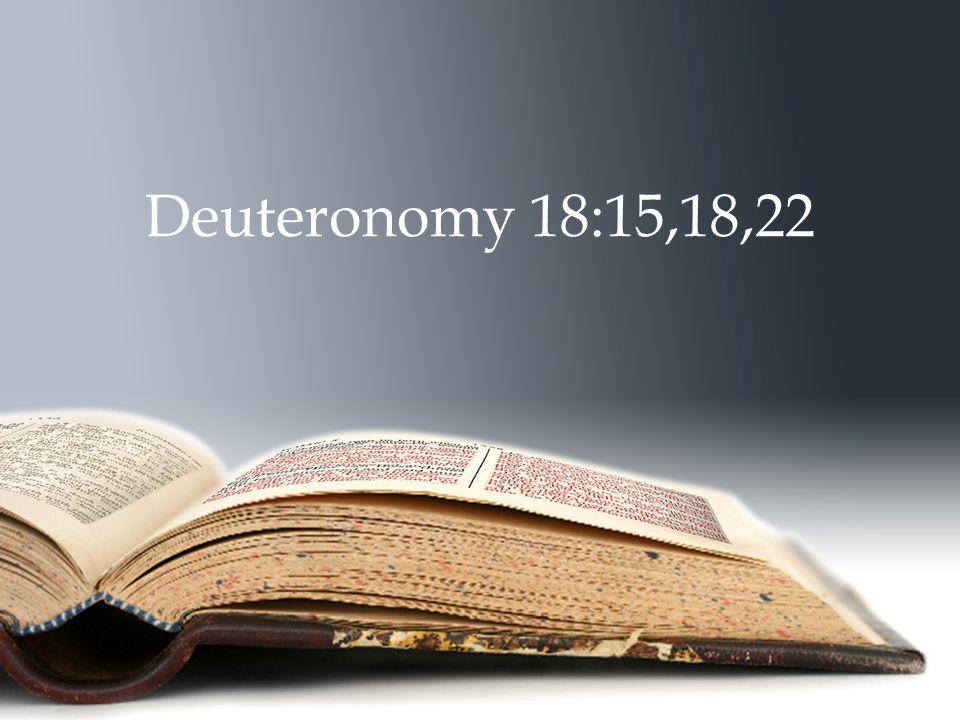Deuteronomy 18:15,18,22