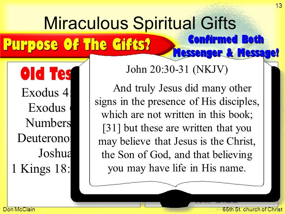 Don McClain65th St. church of Christ 13 Miraculous Spiritual Gifts Old Testament Exodus 4:1-8, 28-31 Exodus 6:28 - 7:5 Numbers 16:28-30 Deuteronomy 4: