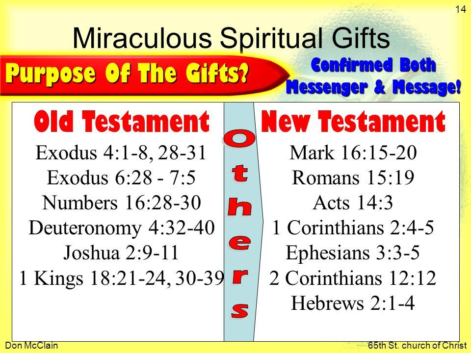 Don McClain65th St. church of Christ 14 Miraculous Spiritual Gifts Old Testament Exodus 4:1-8, 28-31 Exodus 6:28 - 7:5 Numbers 16:28-30 Deuteronomy 4: