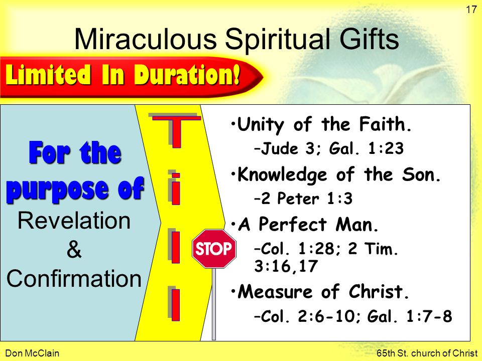 Don McClain65th St. church of Christ 17 For the purpose of Revelation & Confirmation Unity of the Faith. –Jude 3; Gal. 1:23 Knowledge of the Son. –2 P