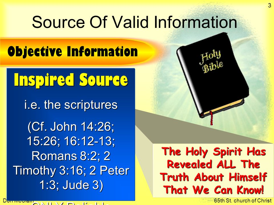 Don McClain65th St. church of Christ 3 The Holy Spirit Has Revealed ALL The Truth About Himself That We Can Know! Source Of Valid Information Objectiv