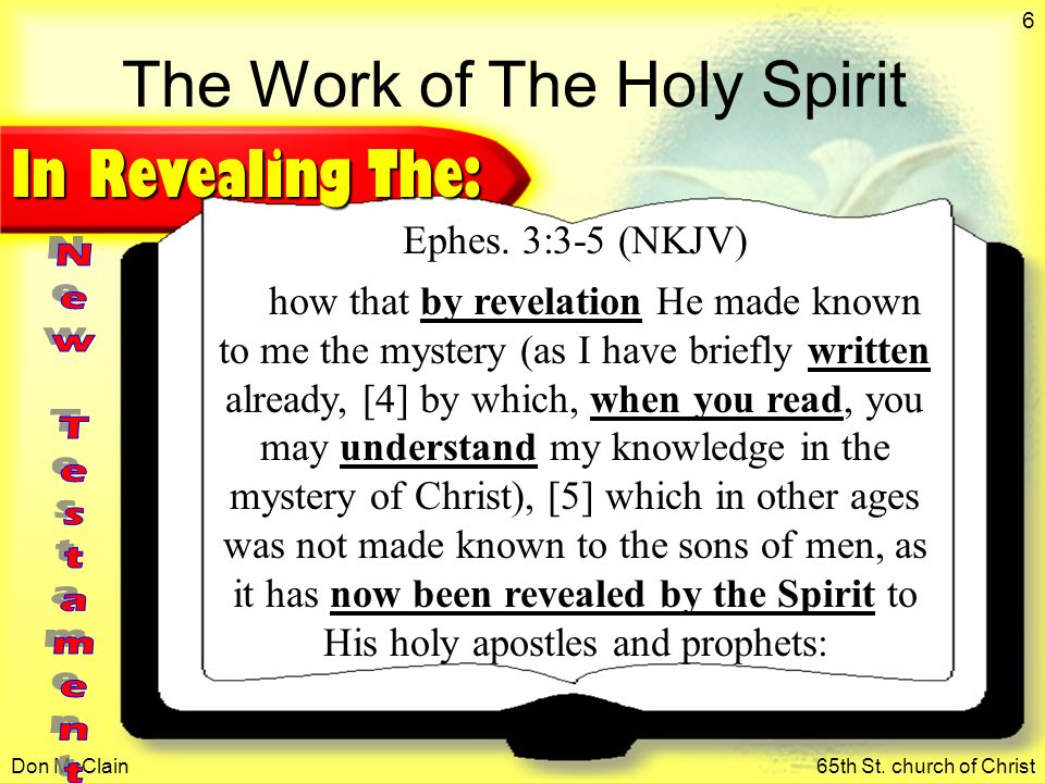 Don McClain65th St. church of Christ 6 The Work of The Holy Spirit In Revealing The: Ephes.