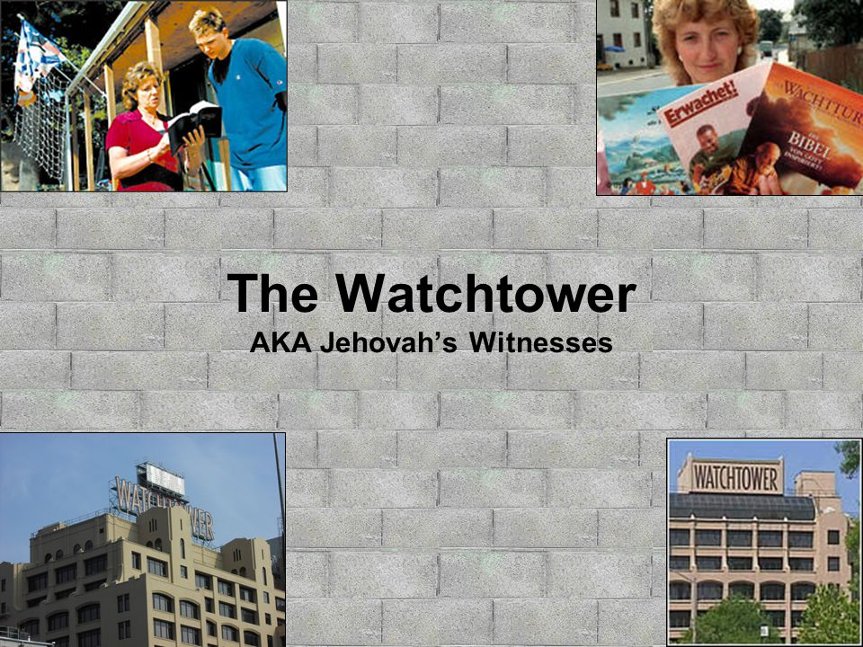 The Watchtower The Watchtower AKA Jehovah's Witnesses