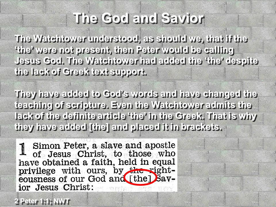 The God and Savior The Watchtower understood, as should we, that if the 'the' were not present, then Peter would be calling Jesus God.
