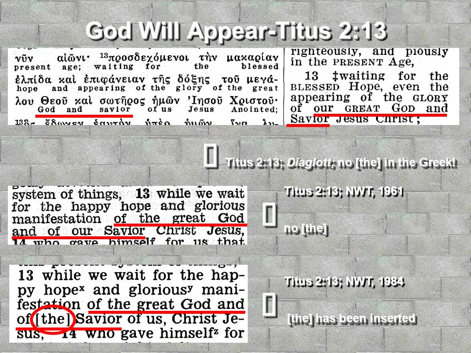 God Will Appear-Titus 2:13 Titus 2:13; NWT, 1961 no [the]  Titus 2:13; Diaglott; no [the] in the Greek.