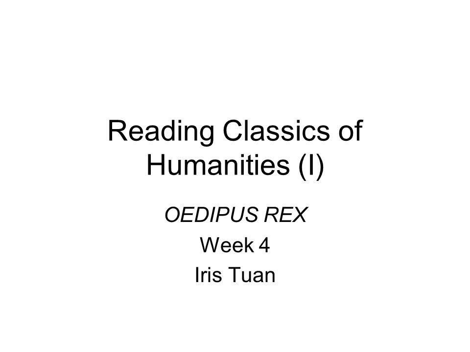 Reading Classics of Humanities (I) OEDIPUS REX Week 4 Iris Tuan