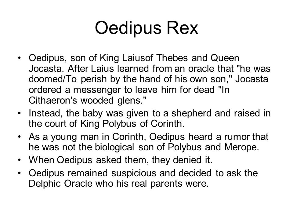 Oedipus Rex Oedipus, son of King Laiusof Thebes and Queen Jocasta.