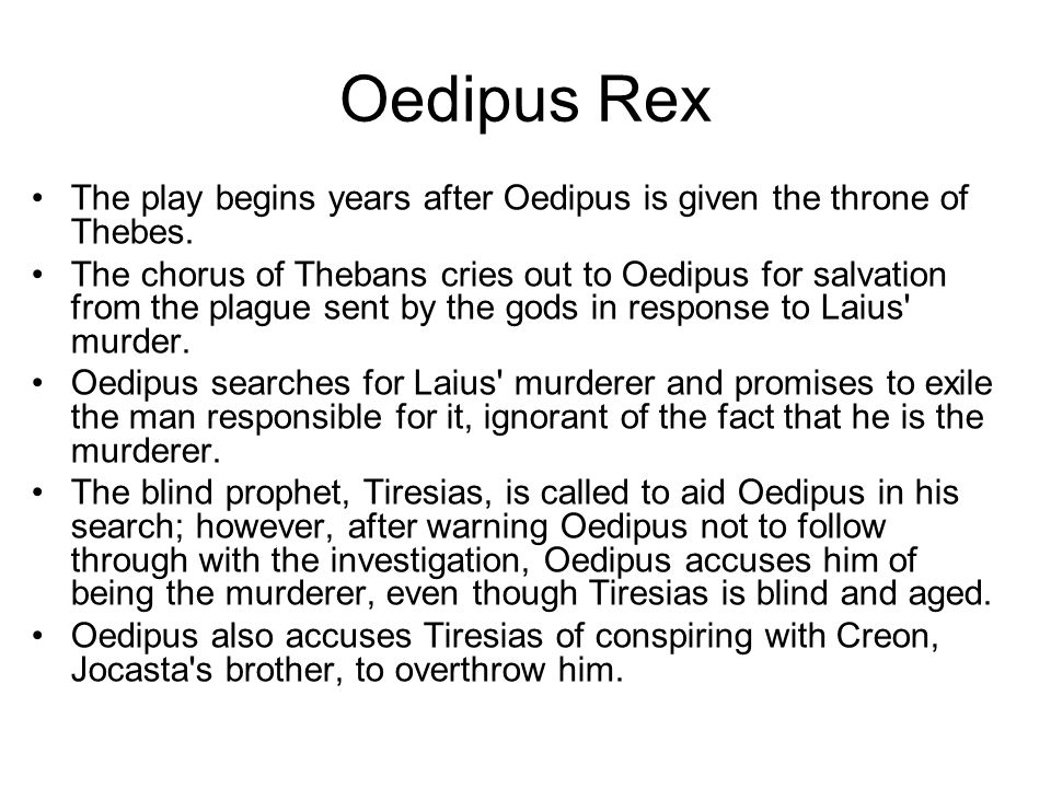 Oedipus Rex The play begins years after Oedipus is given the throne of Thebes.