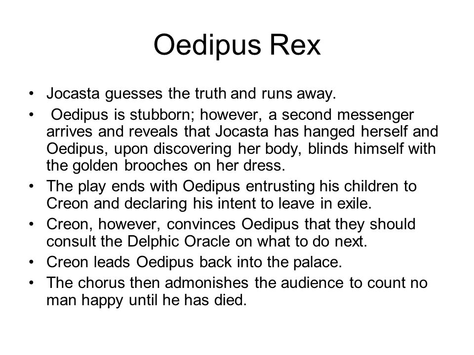 Oedipus Rex Jocasta guesses the truth and runs away.