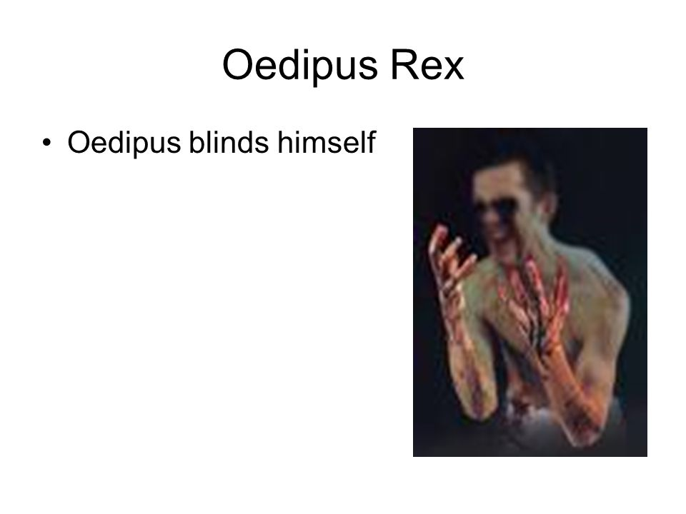 Oedipus Rex Oedipus blinds himself