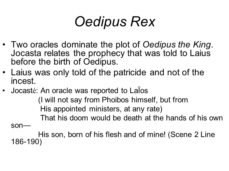 Oedipus Rex Two oracles dominate the plot of Oedipus the King.