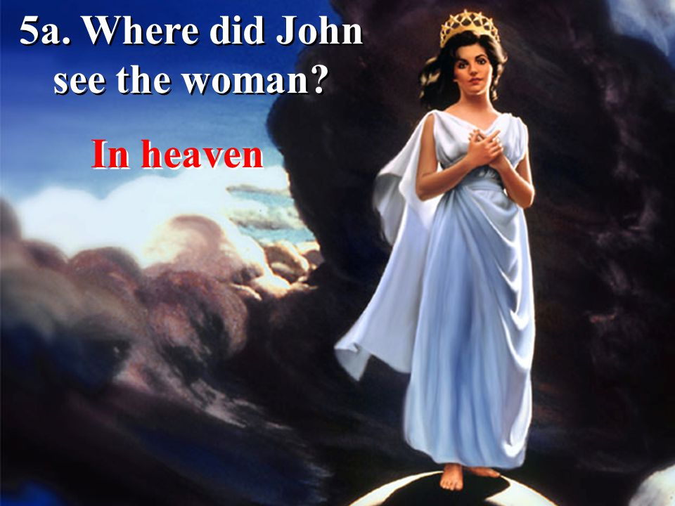 5a. Where did John see the woman? In heaven